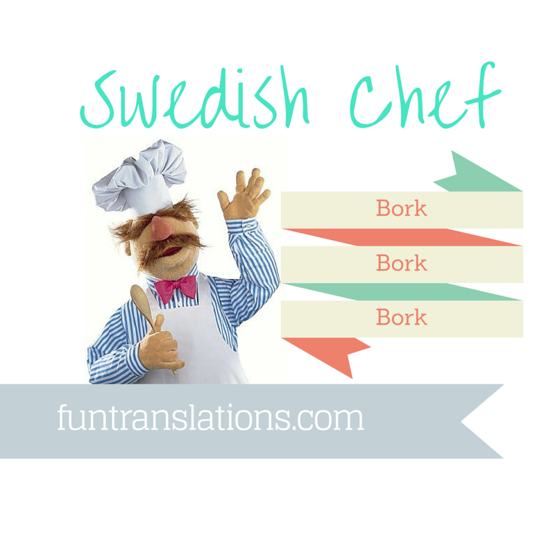 The Swedish chef Speak